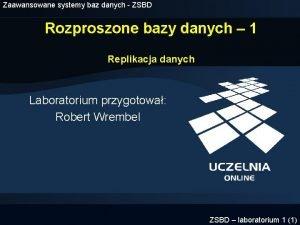 Zaawansowane systemy baz danych ZSBD Rozproszone bazy danych
