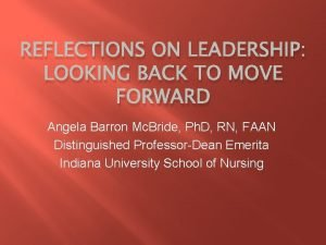 REFLECTIONS ON LEADERSHIP LOOKING BACK TO MOVE FORWARD
