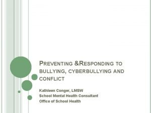 PREVENTING RESPONDING TO BULLYING CYBERBULLYING AND CONFLICT Kathleen