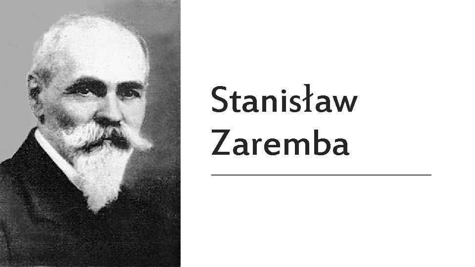 Stanisaw Zaremba Stanisaw Zaremba polski matematyk jeden z