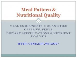 Meal Pattern Nutritional Quality 1 MEAL COMPONENTS QUANTITIES