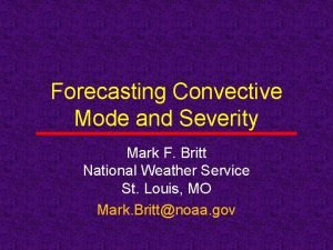 Forecasting Convective Mode and Severity Mark F Britt