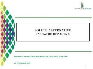 SOLUII ALTERNATIVE IN CAZ DE DEZASTRE Eveniment Forumul