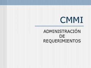 CMMI ADMINISTRACIN DE REQUERIMIENTOS CMMI NIVEL 2 REAS