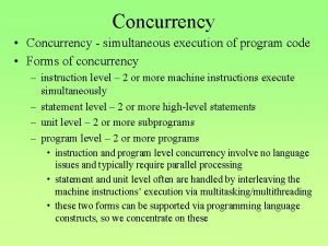 Concurrency Concurrency simultaneous execution of program code Forms