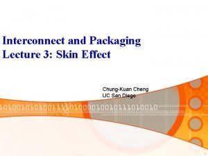 Interconnect and Packaging Lecture 3 Skin Effect ChungKuan
