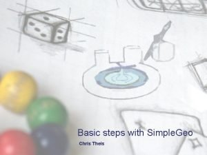 Basic steps with Simple Geo Chris Theis Overview