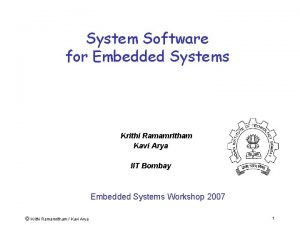 System Software for Embedded Systems Krithi Ramamritham Kavi