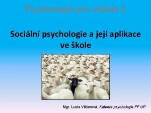 Psychologie pro uitele 2 Sociln psychologie a jej