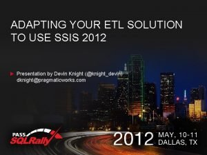 ADAPTING YOUR ETL SOLUTION TO USE SSIS 2012