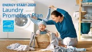 ENERGY STAR 2020 Laundry Promotion Plan ENERGY STAR