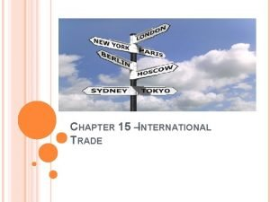 CHAPTER 15 INTERNATIONAL TRADE TRADE Trading is the