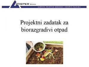 Projektni zadatak za biorazgradivi otpad Upravljanje otpadom u