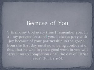 Because of You I thank my God every