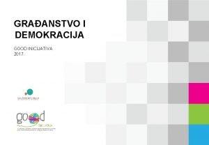 GRAANSTVO I DEMOKRACIJA GOOD INICIJATIVA 2017 Drage uiteljice