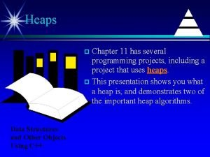 Heaps Chapter 11 has several programming projects including