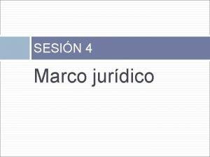 SESIN 4 Marco jurdico El marco legal Existen