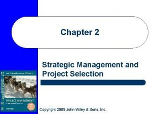 Chapter 2 Strategic Management and Project Selection Copyright