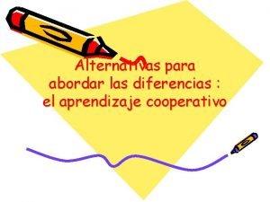 Alternativas para abordar las diferencias el aprendizaje cooperativo