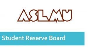 Student Reserve Board Student Reserve Board The purpose