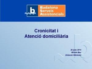 Cronicitat i Atenci domiciliria 20 juny 2014 Mriam