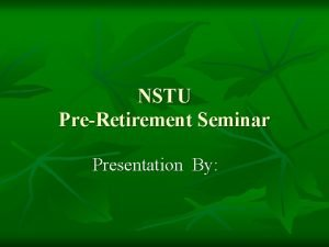 NSTU PreRetirement Seminar Presentation By means different things
