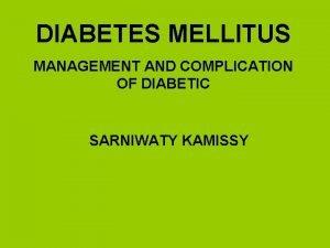 DIABETES MELLITUS MANAGEMENT AND COMPLICATION OF DIABETIC SARNIWATY