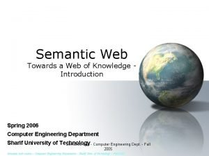 Semantic Web Towards a Web of Knowledge Introduction