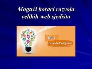 Mogui koraci razvoja velikih web sjedita Koraci razvoja
