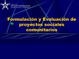 Formulacin y Evaluacin de proyectos sociales comunitarios Objetivo
