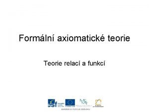 Formln axiomatick teorie Teorie relac a funkc Teorie