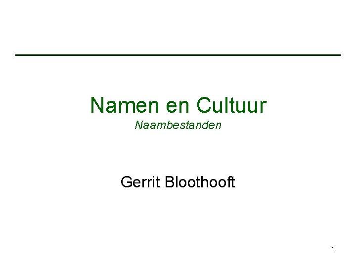 Namen en Cultuur Naambestanden Gerrit Bloothooft 1 Naambestanden