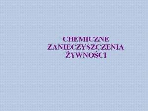 CHEMICZNE ZANIECZYSZCZENIA YWNOCI Definicje W rozumieniu art 3