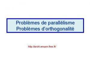 Problmes de paralllisme Problmes dorthogonalit http archi ensam