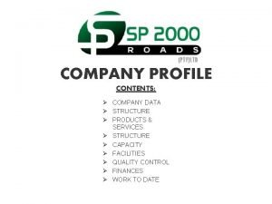 COMPANY PROFILE CONTENTS COMPANY DATA STRUCTURE PRODUCTS SERVICES