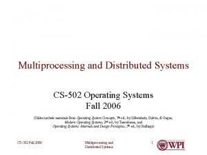 Multiprocessing and Distributed Systems CS502 Operating Systems Fall