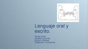 Lenguaje oral y escrito Paula Bulla Natalia Laverde