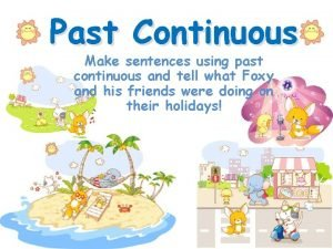 Past Continuous Make sentences using past continuous and