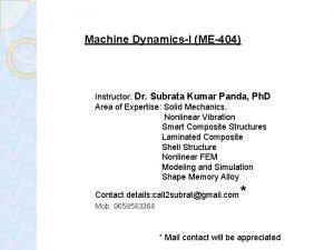 Machine DynamicsI ME404 Instructor Dr Subrata Kumar Panda