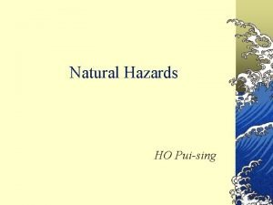 Natural Hazards HO Puising Contents What are natural