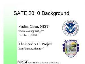 SATE 2010 Background Vadim Okun NIST vadim okunnist