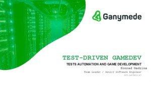 TESTDRIVEN GAMEDEV TESTS AUTOMATION AND GAME DEVELOPMENT Konrad