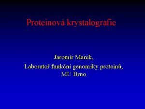 Proteinov krystalografie Jaromr Marek Laborato funkn genomiky protein