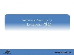 Network Security Ethereal NETWORKING LAB Outline Network Network