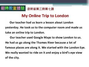 My Online Trip to London Our teacher had