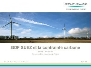 GDF SUEZ et la contrainte carbone Herv Casterman