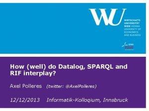 How well do Datalog SPARQL and RIF interplay