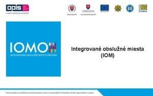 Integrovan obslun miesta IOM Nrodn projekt Integrovan obslun