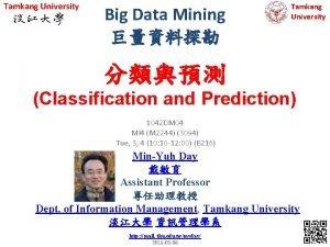 Tamkang University Big Data Mining Tamkang University Classification