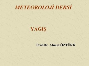 METEOROLOJ DERS YAI Prof Dr Ahmet ZTRK Atmosferden
